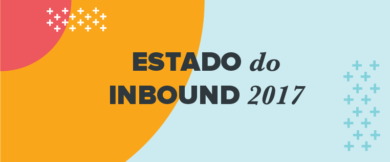 Estado do Inbound 2017: O relatório definitivo sobre marketing e vendas [novos dados]