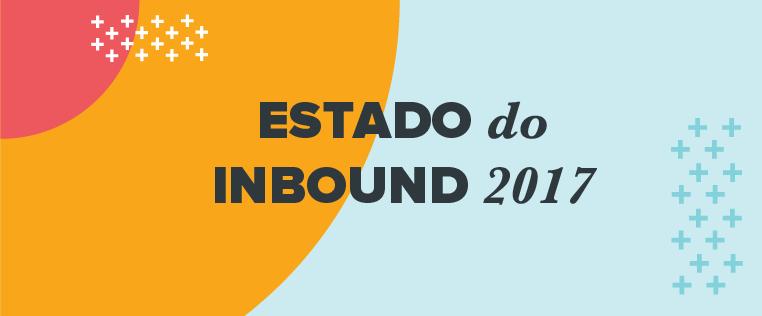 Estado do Inbound 2017: O relatório definitivo sobre marketing e vendas [novos dados]